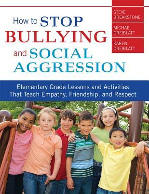 How to Stop Bullying and Social Aggression By Breakstone, Steve/ Dreiblatt, Michael/ Dreiblatt, Karen